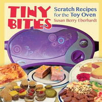 Monkfish Book Publishing Company Tiny Bites: Scratch Recipes for the Toy Oven