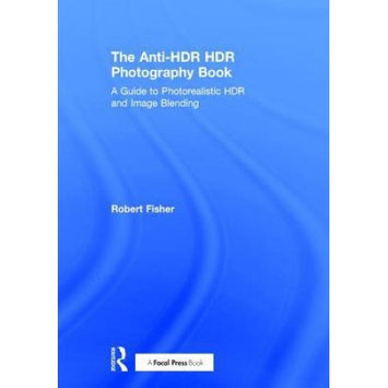 Taylor & Francis The Anti-HDR HDR Photography Book: A Guide to Photorealistic HDR and Image Blending