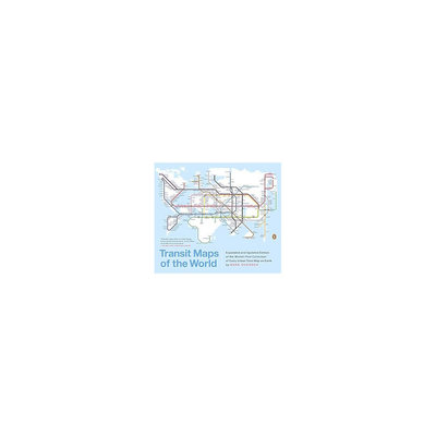 Transit Maps of the World: World's First Collection of Every Urban Train Map on Earth (Expanded /