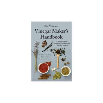 Artisanal Vinegar Maker's Handbook: Crafting Quality Vinegars - Fermenting, Distilling, Infusing