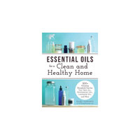 Essential Oils for a Clean and Healthy Home: 200+ Amazing Household Uses for Tea Tree Oil, Peppermint