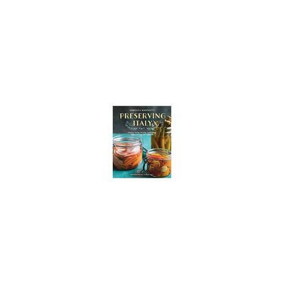 Preserving Italy: Canning, Curing, Infusing, and Bottling Italian Flavors and Traditions (Paperback)