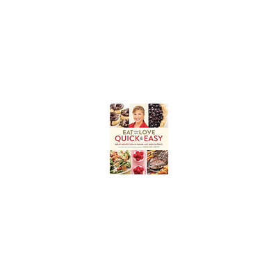 Eat What You Love: Quick & Easy: Great Recipes Low in Sugar, Fat, and Calories (Hardcover) (Marlene