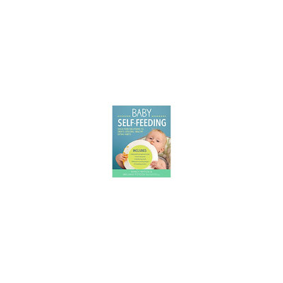 Baby Self-Feeding: Solid Food Solutions to Create Lifelong, Healthy Eating Habits (Paperback) (Nancy