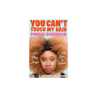 You Can't Touch My Hair: And Other Things I Still Have to Explain (Paperback) (Phoebe Robinson)