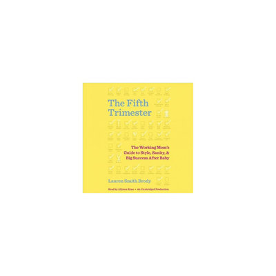 Fifth Trimester: The Working Mom's Guide to Style, Sanity, and Big Success After Baby (Unabridged)