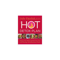 Hot Detox Plan: Cleanse Your Body and Heal Your Gut With Warming, Anti-inflammatory Foods (Paperback)