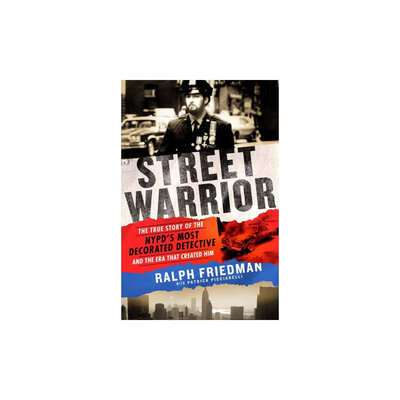 Street Warrior: The True Story of the Nypd's Most Decorated Detective and the Era That Created