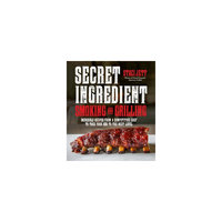 Secret Ingredient Smoking and Grilling: 75 Incredible Recipes from a Competitive Chef to Take Your Bbq