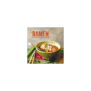 Ramen: Recipes for Ramen and Other Asian Noodle Soups (Hardcover)