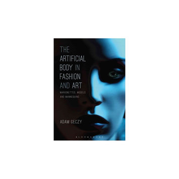 Artificial Body in Fashion and Art: Marionettes, Models and Mannequins (Hardcover) (Adam Geczy)