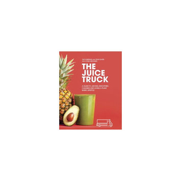 Juice Truck: A Guide to Juicing, Smoothies, Cleanses and Living a Plant-based Lifestyle (Paperback)