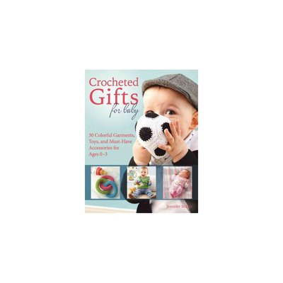 Crocheted Gifts for Baby: 30 Colorful Garments, Toys, and Must-have Accessories for Ages 0 to 24 Months