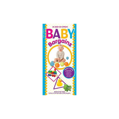 Baby Bargains: Secrets to Saving 20% to 50% on Baby Furniture, Gear, Clothes, Strollers, Car Seats and