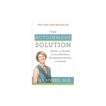 Autoimmune Solution: Prevent and Reverse the Full Spectrum of Inflammatory Symptoms and Diseases
