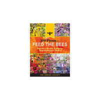 100 Plants to Feed the Bees: Provide a Healthy Habitat to Help Pollinators Thrive (Paperback)