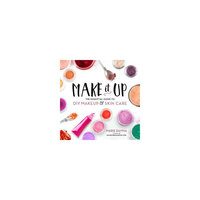 Make It Up: The Essential Guide to Diy Makeup and Skin Care (Paperback) (Marie Rayma)