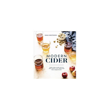 Modern Cider: Simple Recipes to Make Your Own Ciders, Perries, Cysers, Shrubs, Fruit Wines, Vinegars