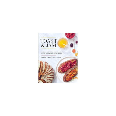 Toast and Jam: Modern Recipes for Rustic Baked Goods and Sweet and Savory Spreads (Hardcover) (Sarah