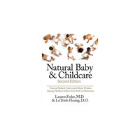 Natural Baby and Childcare: Practical Medical Advice & Holistic Wisdom for Raising Healthy Children