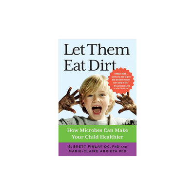 Let Them Eat Dirt: How Microbes Can Make Your Child Healthier (Paperback) (B. Brett Finlay &