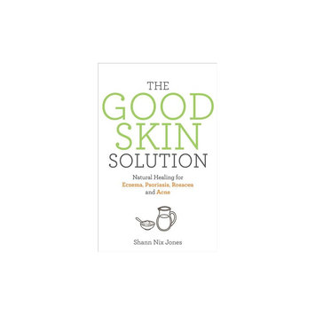 Good Skin Solution: Natural Healing for Eczema, Psoriasis, Rosacea and Acne (Paperback) (Shann Nix