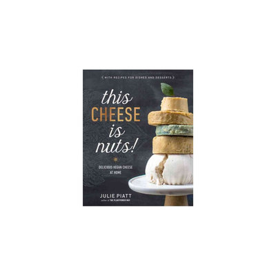 This Cheese Is Nuts! : Delicious Vegan Cheese at Home (Paperback) (Julie Piatt)