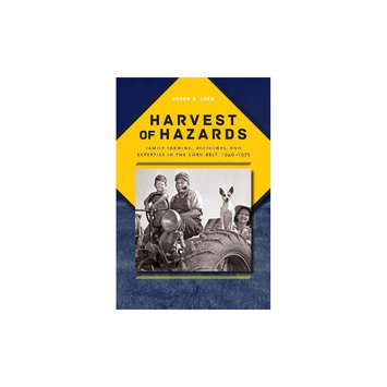 Harvest of Hazards: Family Farming, Accidents, and Expertise in the Corn Belt, 1940-1975 (Paperback)