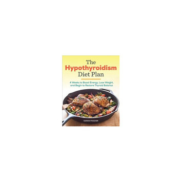 Hypothyroidism Diet Plan: 4 Weeks to Boost Energy, Lose Weight, and Begin to Restore Thyroid Balance