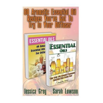Createspace Publishing 80 Aromatic Essential Oil Recipes You've Got To Try In Your Diffuser: (Essential Oils for Diffuser, Young Living Essential Oils Book)