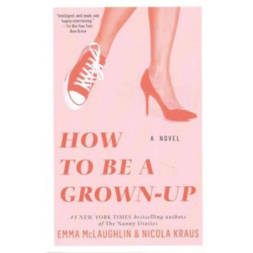 How to Be a Grown-Up : A Novel