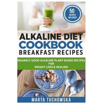 Createspace Publishing Alkaline Diet Cookbook: Breakfast Recipes: Insanely Good Alkaline Plant-Based Recipes for Weight Loss & Healing