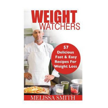 Createspace Publishing Weight Watchers: 57 Delicious, Fast & Easy Recipes for Weight Loss, Health and Life