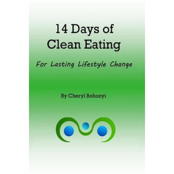 Cheryl Bohonyi 14 Days of Clean Eating: for healthy lifestyle change