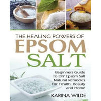 Createspace Publishing The Healing Powers Of Epsom Salt: Beginners Guide To DIY Epsom Salt Natural Remedies For Health, Beauty and Home