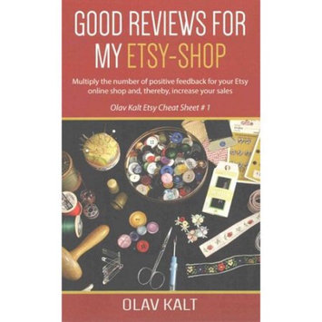 Createspace Publishing Good Reviews for my Etsy shop: Multiply the number of positive feedback for your Etsy online shop and, thereby, increase your sales