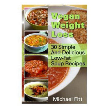 Createspace Publishing Vegan Weight Loss: 30 Simple And Delicious Low-Fat Soup Recipes: (Vegan Cookbook, Vegan Recipes)