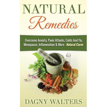 Createspace Publishing Natural Remedies: Overcome Anxiety, Panic Attacks, Colds And Flu, Menopause, Inflammation & More - Natural Cures