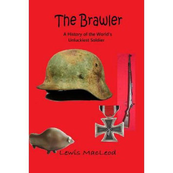 Createspace Publishing The Brawler: A History of the World's Unluckiest Soldier
