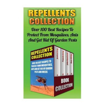 Createspace Publishing Repellents Collection: Over 100 Best Recipes To Protect From Mosquitoes, Ants And Get Rid Of Garden Pests And Weeds: (Natural Repellents, Non-Toxic Repellents, Essential oils)