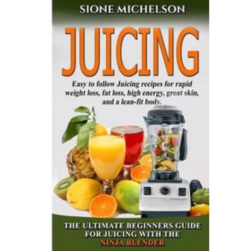 Createspace Independent Publishing Platform Juicing: The Ultimate Beginners Guide for Juicing with the Ninja Blender & Nutribullet (Over 60 Recipes! New!)