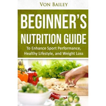 Createspace Publishing Nutrition: Beginners' Nutrition guide to Enhance Sport Performance, Healthy Lifestyle, and Weight Loss