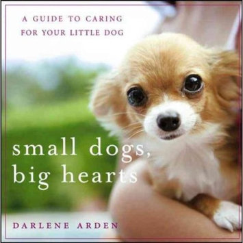 Small Dogs, Big Hearts : A Guide to Caring for Your Little Dog