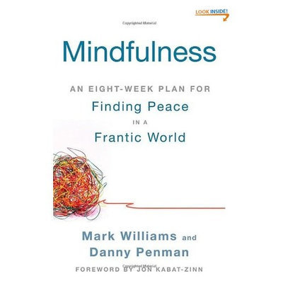 Mindfulness: An Eight-Week Plan for Finding Peace in a Frantic World