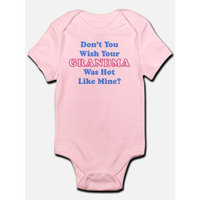 CafePress - Don't You Wish Your Grandma Was Hot Like Mine? Inf - Baby Light Bodysuit