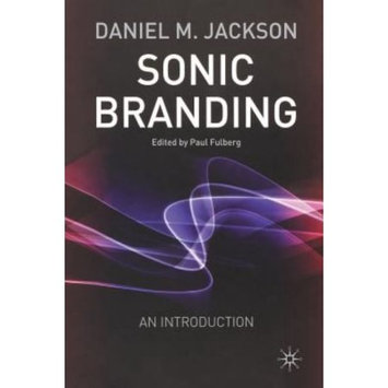 Palgrave Macmillan Uk Sonic Branding: An Essential Guide to the Art and Science of Sonic Branding