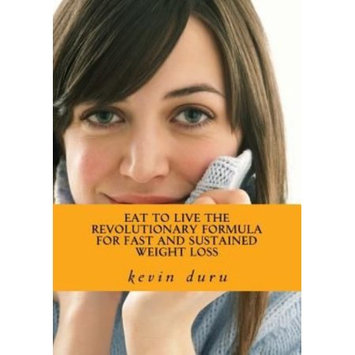 Createspace Publishing Eat to Live The Revolutionary Formula for Fast and Sustained Weight Loss