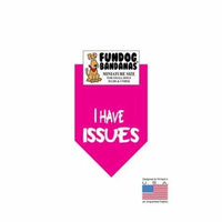 MINI Fun Dog Bandana - I HAVE ISSUES - Miniature Size for Small Dogs under 20 lbs, hot pink pet scarf