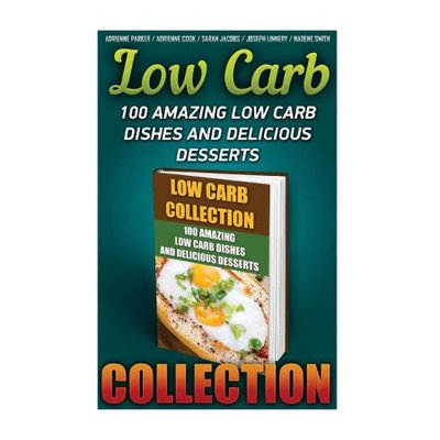 Createspace Publishing Low Carb Collection: 100 Amazing Low Carb Dishes And Delicious Desserts: (Low Carb Recipes For Weight Loss, Fat Bombs, Gluten Free Deserts, Lose Weight, Donuts, Low Carb Cookbook, Low Carb Diet)