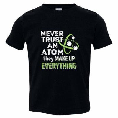 Texas Tees Brand: Never Trust An Atom Tshirt, Funny Toddler Clothes, Black Size 3